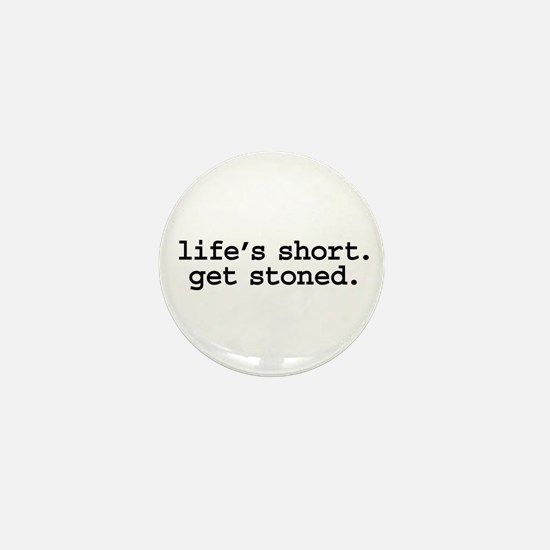 life's short. get stoned. Mini Button