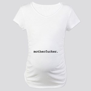 motherfucker. Maternity T-Shirt