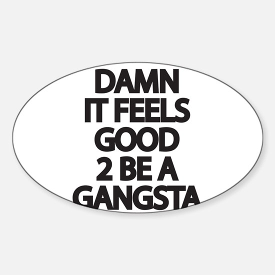 Damn It Feels Good 2 Be a Gangsta Decal
