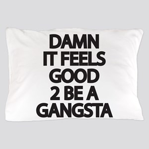 Damn It Feels Good 2 Be a Gangsta Pillow Case