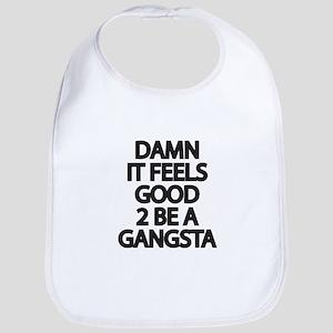 Damn It Feels Good 2 Be a Gangsta Bib
