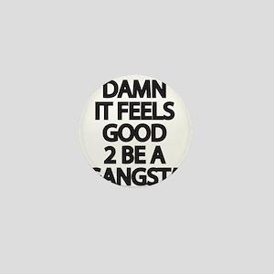 Damn It Feels Good 2 Be a Gangsta Mini Button