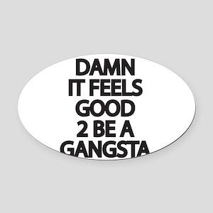 Damn It Feels Good 2 Be a Gangsta Oval Car Magnet
