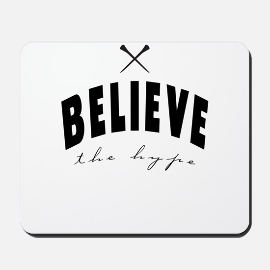 Believe the hype Mousepad