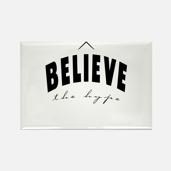 Believe the hype Magnets