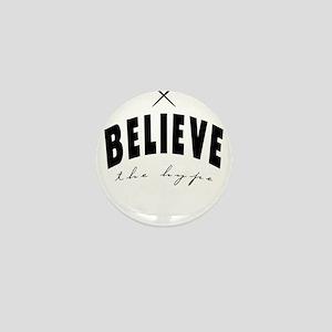 Believe the hype Mini Button