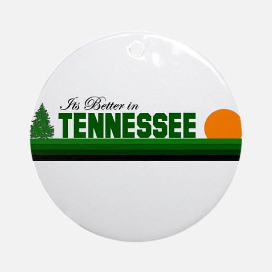 Its Better in Tennessee Ornament (Round)