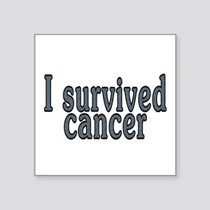 "I survived cancer - Square Sticker 3"" x 3"""