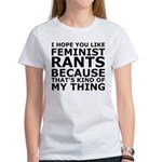 Feminist Rants Are My Thing Women's T-Shirt