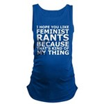 Feminist Rants Are My Thing Maternity Tank Top