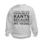 Feminist Rants Are My Thing Kids Sweatshirt