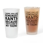 Feminist Rants Are My Thing Drinking Glass