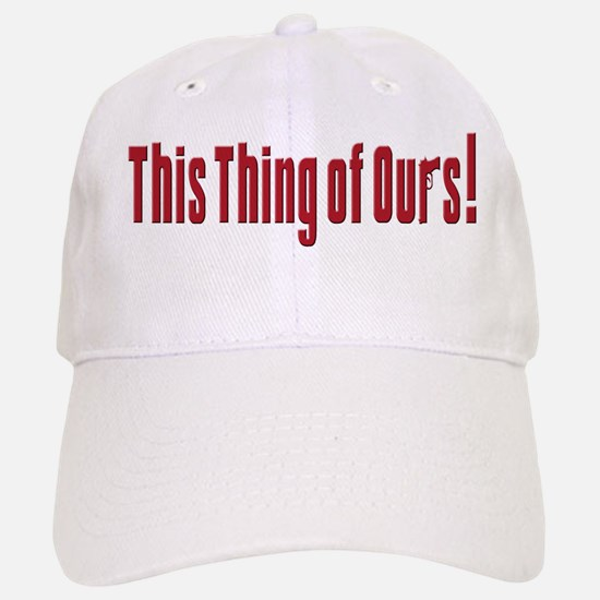 This Thing of Ours Baseball Baseball Cap