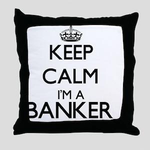 Keep calm I'm a Banker Throw Pillow
