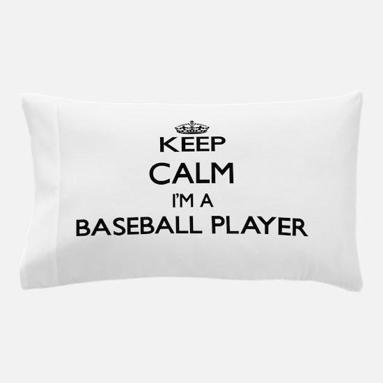 Keep calm I'm a Baseball Player Pillow Case