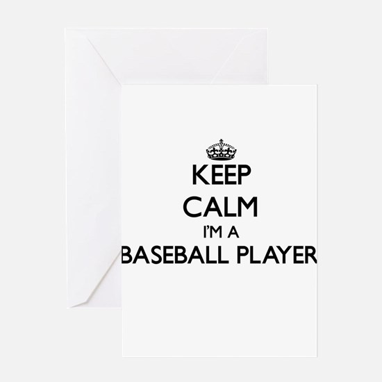 Keep calm I'm a Baseball Player Greeting Cards