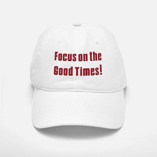 Focus on the Good times Baseball Baseball Cap
