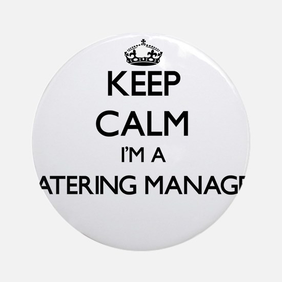 Keep calm I'm a Catering Manager Ornament (Round)