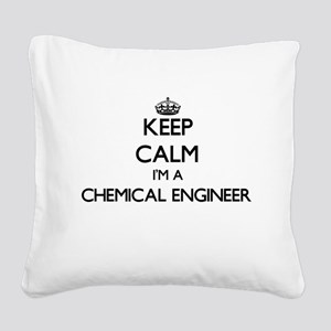 Keep calm I'm a Chemical Engi Square Canvas Pillow