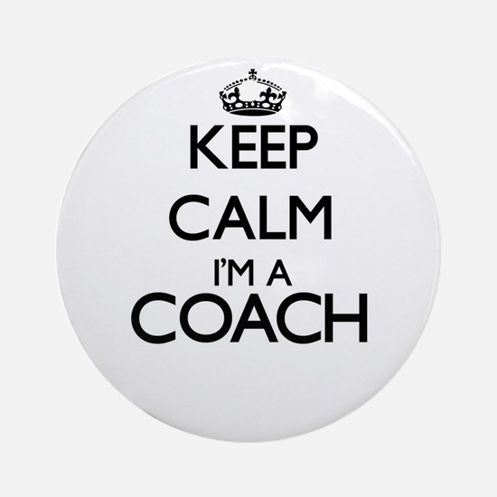 Keep calm I'm a Coach Ornament (Round)