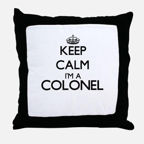Keep calm I'm a Colonel Throw Pillow