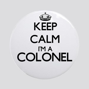 Keep calm I'm a Colonel Ornament (Round)