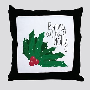 Bring Out The Holly Throw Pillow