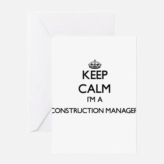 Keep calm I'm a Construction Manage Greeting Cards