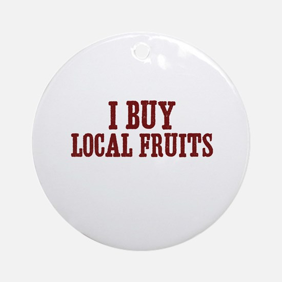 I buy local fruits Ornament (Round)