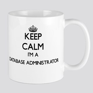Keep calm I'm a Database Administrator Mugs