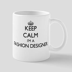 Keep calm I'm a Fashion Designer Mugs