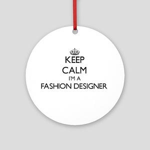 Keep calm I'm a Fashion Designer Ornament (Round)