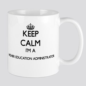Keep calm I'm a Higher Education Administrato Mugs