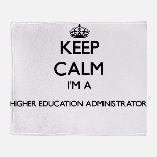 Keep calm I'm a Higher Education Adm Throw Blanket