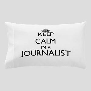 Keep calm I'm a Journalist Pillow Case