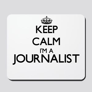 Keep calm I'm a Journalist Mousepad