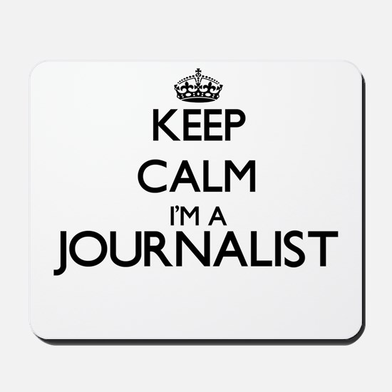 Keep calm I'm a Journalist Mousepad