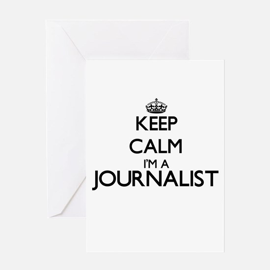 Keep calm I'm a Journalist Greeting Cards