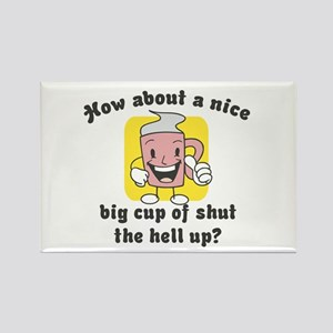 Cup of Shut the Hell Up Rectangle Magnet