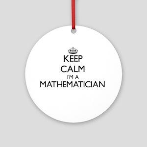 Keep calm I'm a Mathematician Ornament (Round)