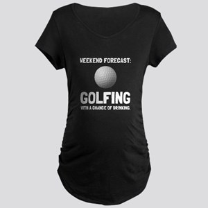Weekend Forecast Golfing Maternity T-Shirt
