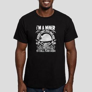 I Am A Miner Because I Don't Mind Hard Wor T-Shirt