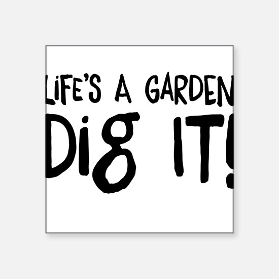 Life's a garden dig it Sticker