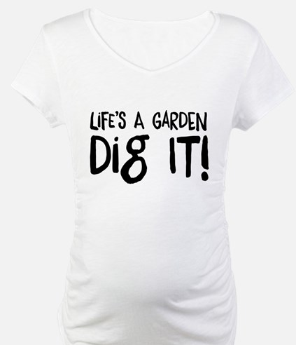 Life's a garden dig it Shirt