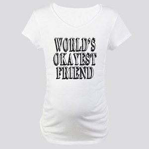 World's Okayest Friend Maternity T-Shirt