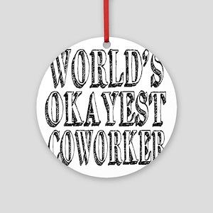 World's Okayest Coworker Ornament (Round)