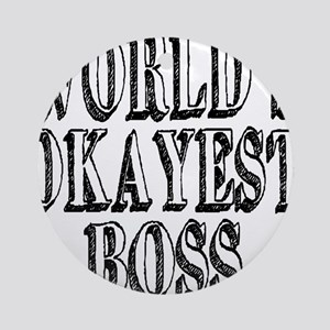 World's Okayest Boss Ornament (Round)