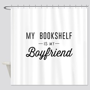 My book shelf is my boyfriend Shower Curtain