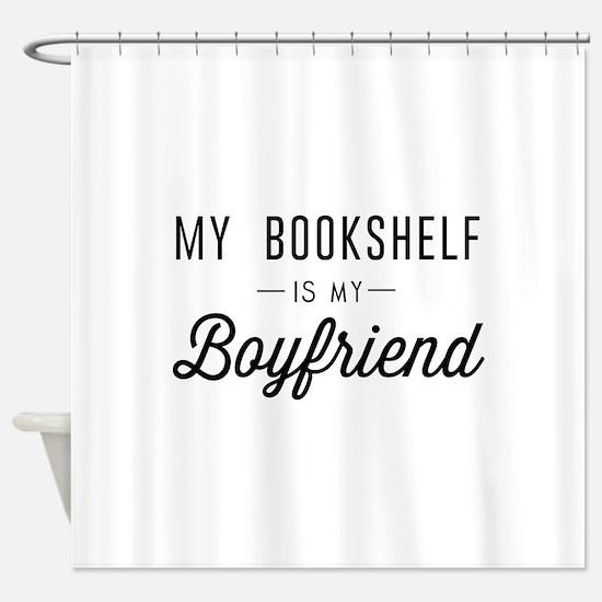 My book shelf is my boyfriend Shower Curtain