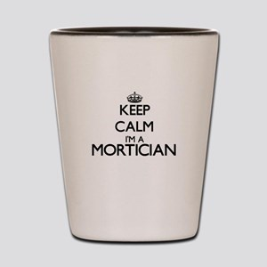 Keep calm I'm a Mortician Shot Glass